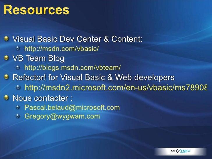 <ul><li>Visual Basic Dev Center & Content: </li></ul><ul><ul><li>http://msdn.com/vbasic/ </li></ul></ul><ul><li>VB Team Bl...