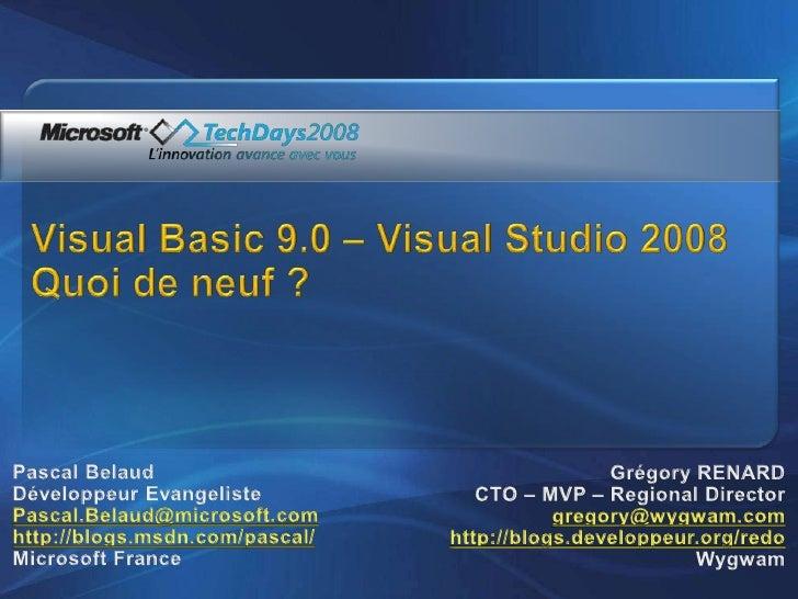 Visual Basic 9.0 – Visual Studio 2008Quoi de neuf ?<br />Pascal Belaud<br />Développeur Evangeliste<br />Pascal.Belaud@mic...