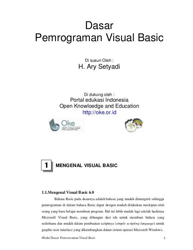 Modul Dasar Pemrograman Visual Basic 1DasarPemrograman Visual BasicDi susun Oleh :H. Ary SetyadiDi dukung oleh :Portal edu...