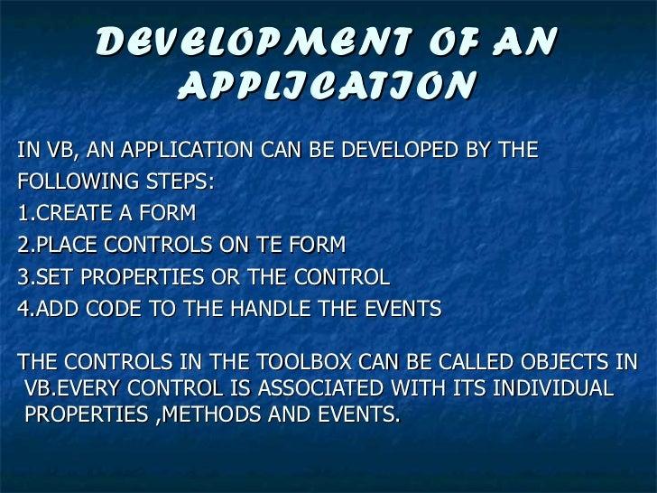 DEVELOPMENT OF AN APPLICATION <ul><li>IN VB, AN APPLICATION CAN BE DEVELOPED BY THE  </li></ul><ul><li>FOLLOWING STEPS: </...