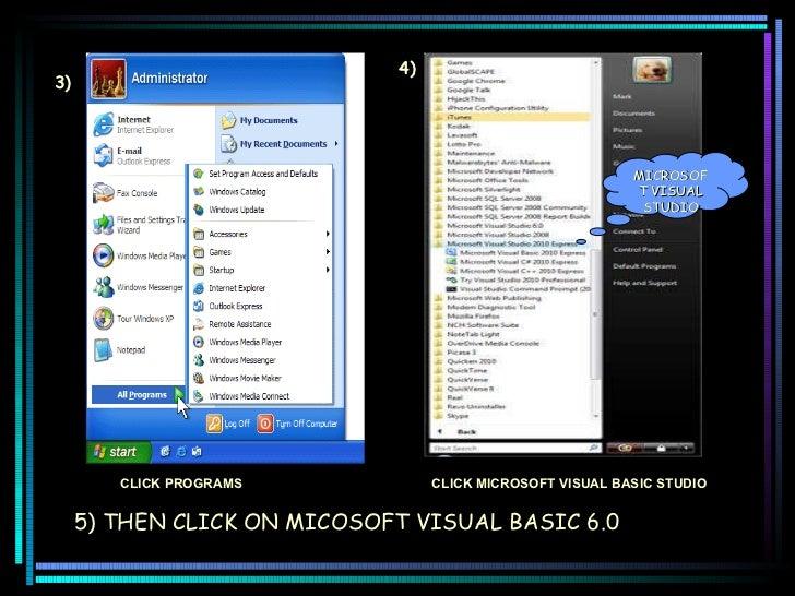 MICROSOFT VISUAL STUDIO CLICK PROGRAMS CLICK MICROSOFT VISUAL BASIC STUDIO 5) THEN CLICK ON MICOSOFT VISUAL BASIC 6.0 33 3...