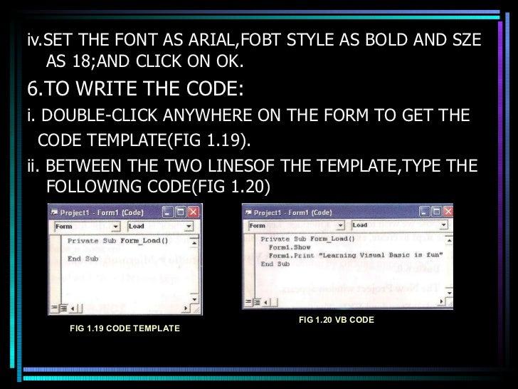 <ul><li>iv.SET THE FONT AS ARIAL,FOBT STYLE AS BOLD AND SZE AS 18;AND CLICK ON OK. </li></ul><ul><li>6.TO WRITE THE CODE: ...