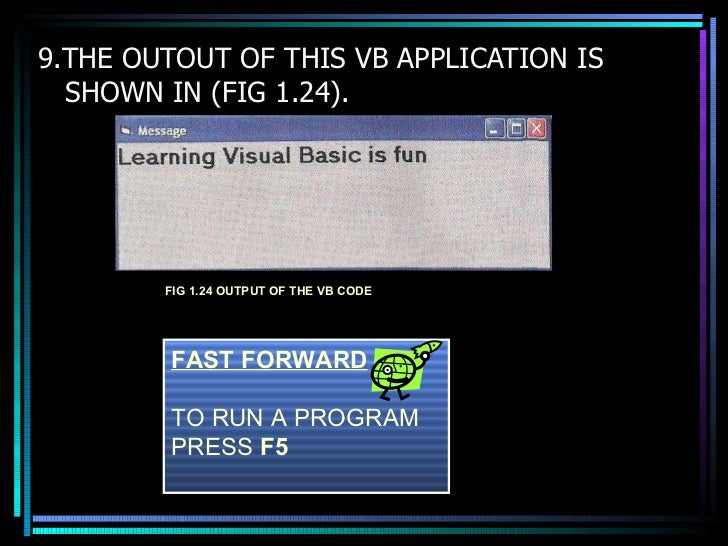 <ul><li>9.THE OUTOUT OF THIS VB APPLICATION IS SHOWN IN (FIG 1.24). </li></ul>FIG 1.24 OUTPUT OF THE VB CODE FAST FORWARD ...