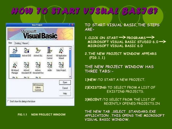 HOW TO START VISUAL BASIC? FIG.1.1  NEW PROJECT WINDOW TO START VISUAL BASIC,THE STEPS ARE- 1.CLICK ON START  PROGRAMS  MI...