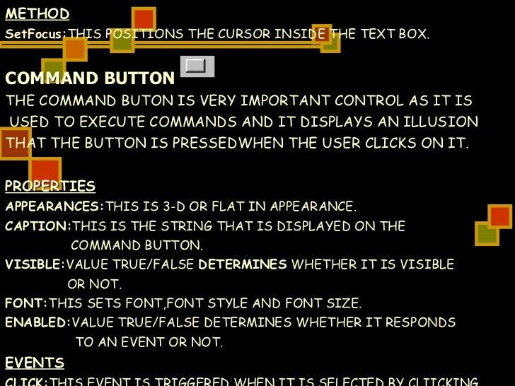 <ul><li>METHOD </li></ul><ul><li>SetFocus: THIS POSITIONS THE CURSOR INSIDE THE TEXT BOX. </li></ul><ul><li>COMMAND BUTTON...