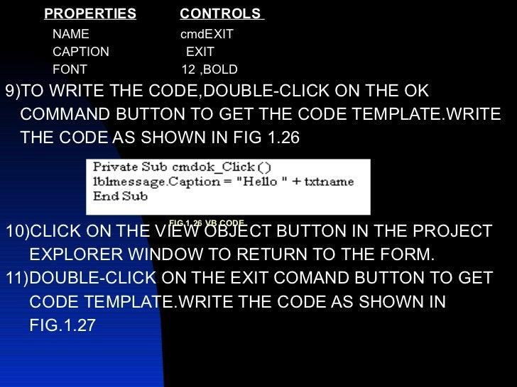 <ul><li>PROPERTIES   CONTROLS  </li></ul><ul><li>NAME  cmdEXIT </li></ul><ul><li>CAPTION  EXIT </li></ul><ul><li>FONT  12 ...