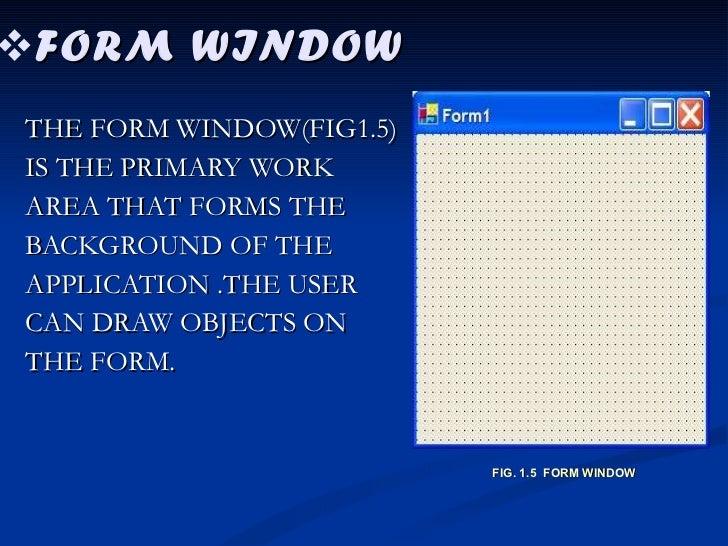 <ul><li>FORM WINDOW </li></ul><ul><li>THE FORM WINDOW(FIG1.5)  </li></ul><ul><li>IS THE PRIMARY WORK  </li></ul><ul><li>AR...