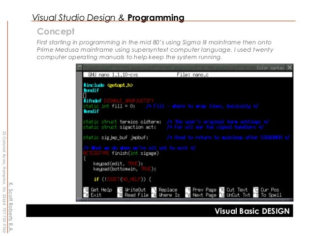 Visual Studio Design & ProgrammingConceptFirst starting in programming in the mid 80's using Sigma III mainframe then onto...