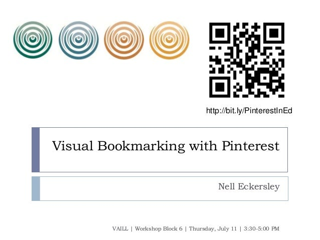 Visual Bookmarking with Pinterest Nell Eckersley VAILL | Workshop Block 6 | Thursday, July 11 | 3:30-5:00 PM http://bit.ly...