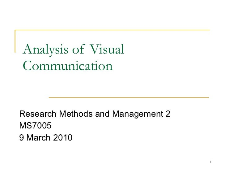 Analysis of Visual Communication Research Methods and Management 2 MS7005 9 March 2010
