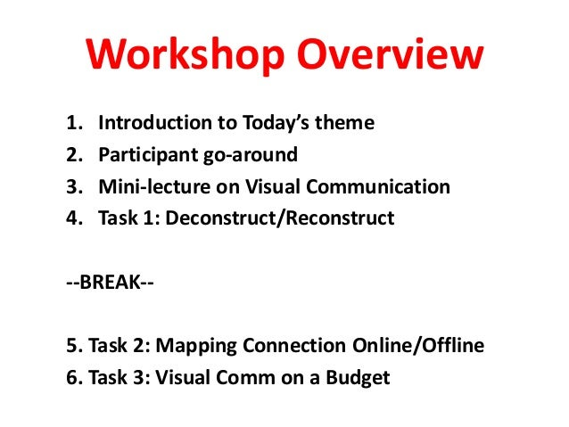 Workshop Overview1. Introduction to Today's theme2. Participant go-around3. Mini-lecture on Visual Communication4. Task 1:...