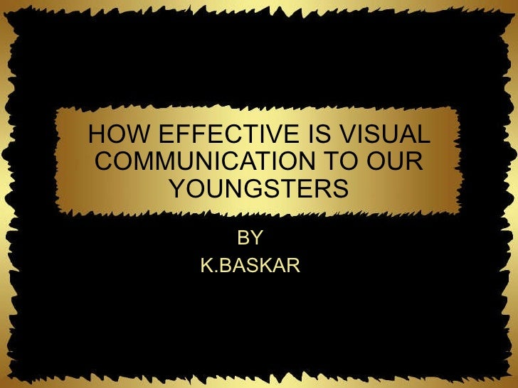 HOW EFFECTIVE IS VISUAL COMMUNICATION TO OUR YOUNGSTERS BY K.BASKAR