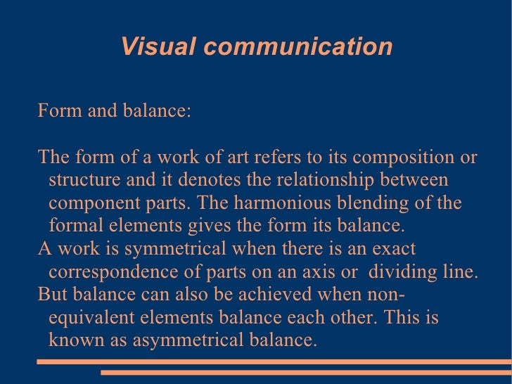 Visual communication Form and balance: The form of a work of art refers to its composition or structure and it denotes the...