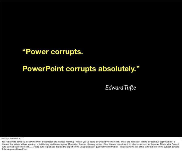 """Power corrupts.                       PowerPoint corrupts absolutely.""                                                   ..."
