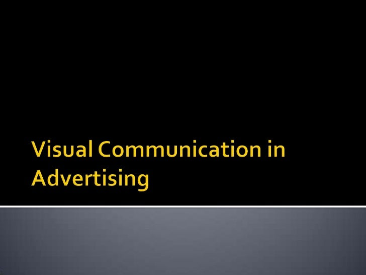    In Effective Advertising , its not just words    that are needed to be communicate ideas    and feelings , it's the vi...