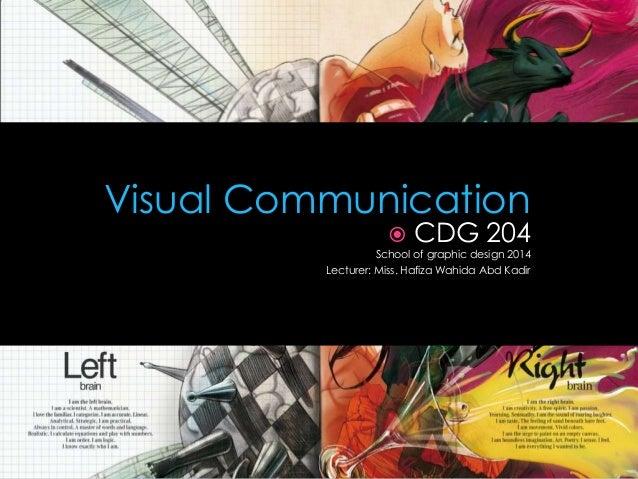 Visual Communication  CDG 204 School of graphic design 2014 Lecturer: Miss. Hafiza Wahida Abd Kadir