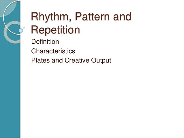 Rhythm, Pattern and Repetition Definition Characteristics Plates and Creative Output