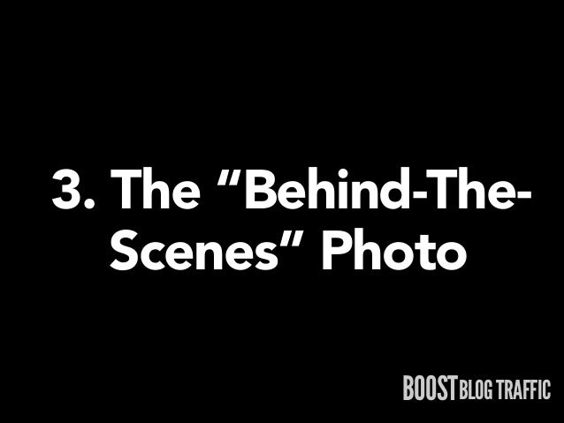 """3. The """"Behind-The- Scenes"""" Photo BOOSTBLOG TRAFFIC"""