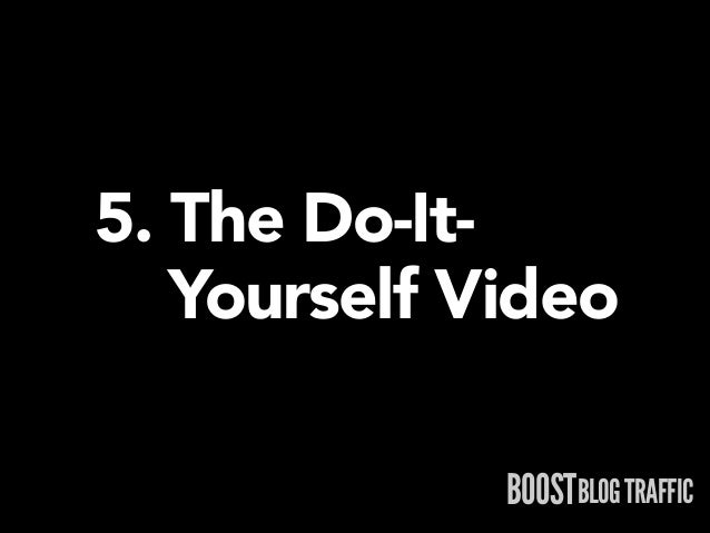 5. The Do-It- Yourself Video BOOSTBLOG TRAFFIC
