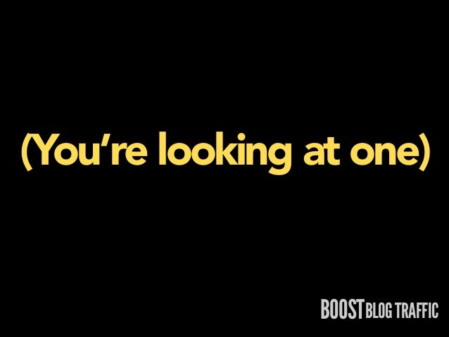 (You're looking at one)  BOOSTBLOG TRAFFIC