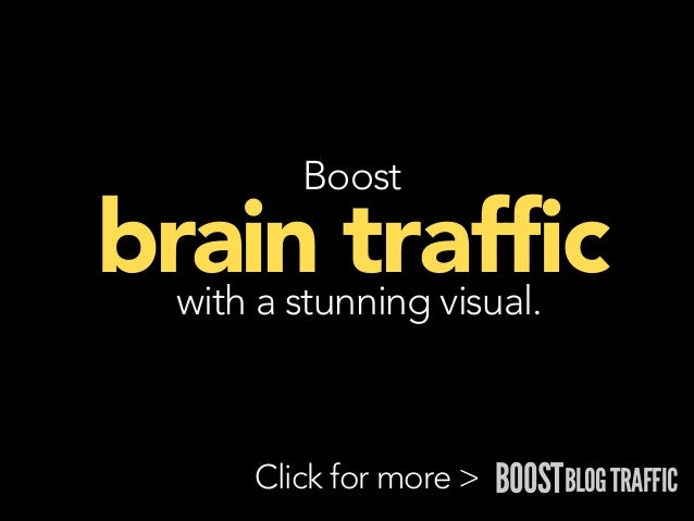 Boost  brain traffic with a stunning visual.  Click for more >  BOOSTBLOG TRAFFIC