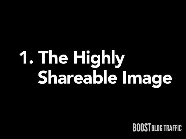 1. The Highly  Shareable Image BOOSTBLOG TRAFFIC