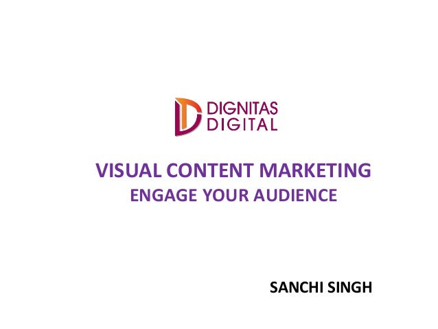 VISUAL CONTENT MARKETING ENGAGE YOUR AUDIENCE SANCHI SINGH