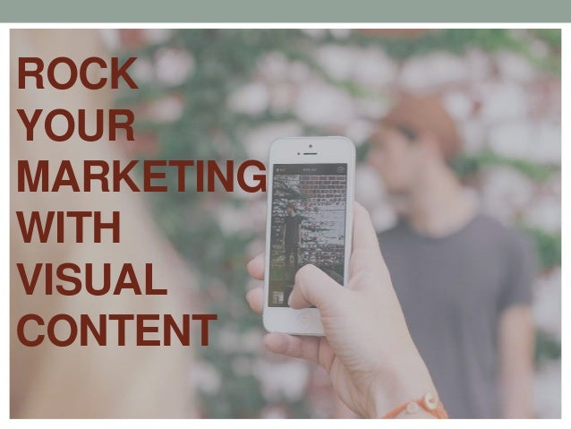 ROCK YOUR MARKETING WITH VISUAL CONTENT