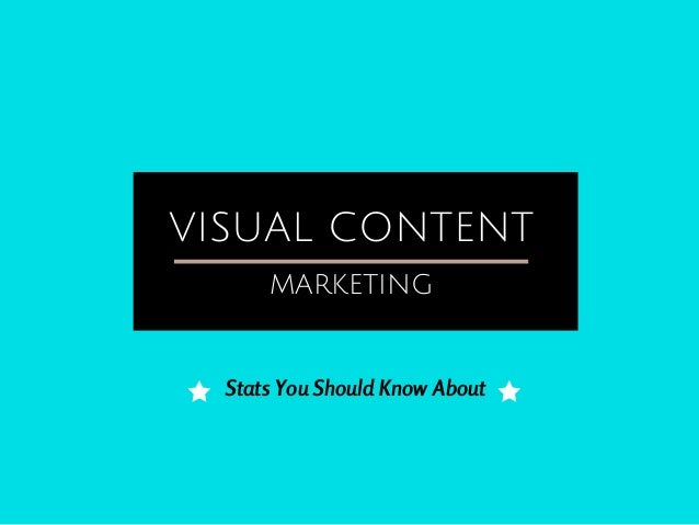 VISUAL CONTENT MARKETING Stats You Should Know About