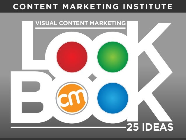 LO O K B O O K VISUAL CONTENT MARKETING 25 IDEAS CONTENT MARKETING INSTITUTE