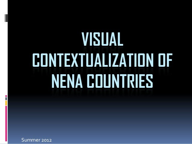 VISUAL CONTEXTUALIZATION OF NENA COUNTRIES Summer 2012