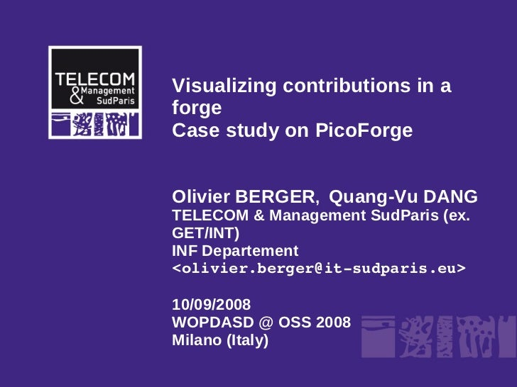 Visualizing contributions in a forge Case study on PicoForge   Olivier BERGER, Quang-Vu DANG TELECOM  Management SudParis ...