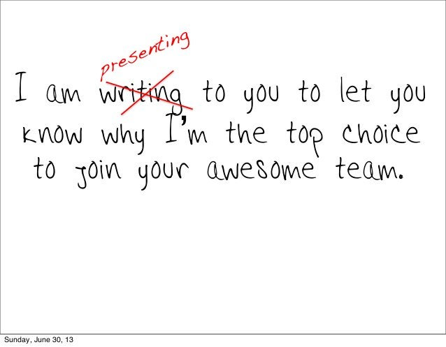 I am writing to you to let you know why I'm the top choice to join your awesome team. presenting Sunday, June 30, 13