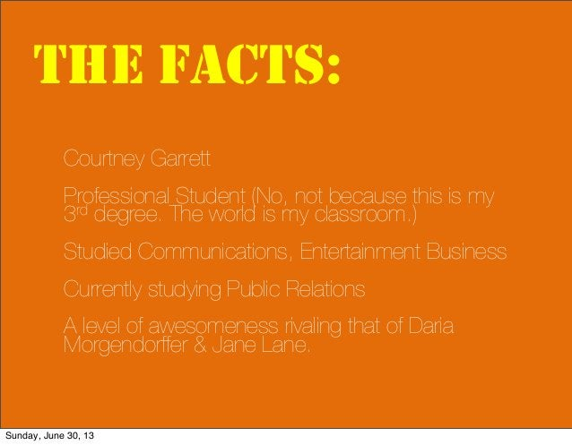 THE FACTS: Courtney Garrett Professional Student (No, not because this is my 3rd degree. The world is my classroom.) Studi...