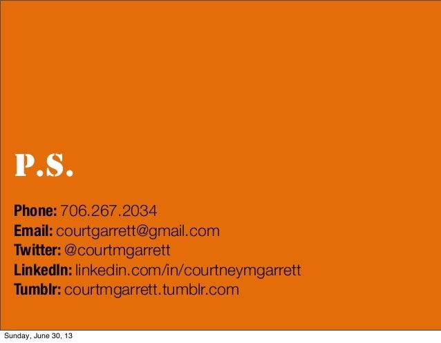 P.S. Phone: 706.267.2034 Email: courtgarrett@gmail.com Twitter: @courtmgarrett LinkedIn: linkedin.com/in/courtneymgarrett ...