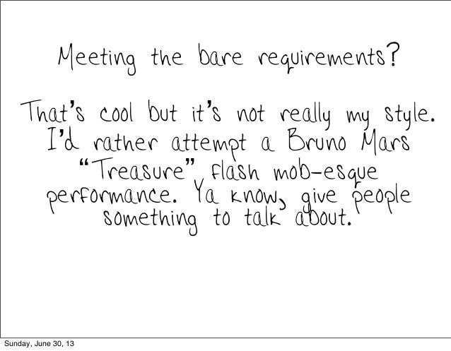 """Meeting the bare requirements? That's cool but it's not really my style. I'd rather attempt a Bruno Mars """"Treasure"""" flash ..."""