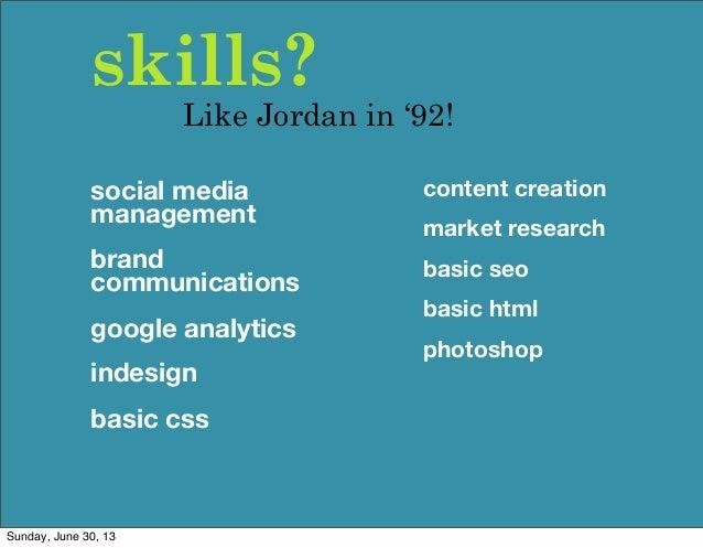 skills? Like Jordan in '92! content creation market research basic seo basic html photoshop social media management brand ...