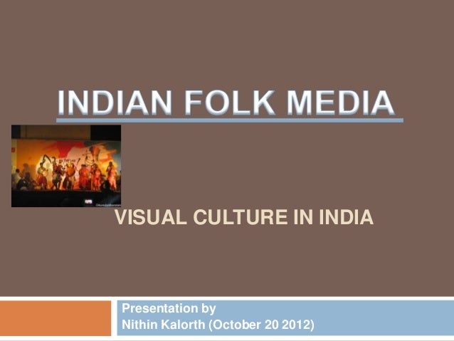 VISUAL CULTURE IN INDIAPresentation byNithin Kalorth (October 20 2012)