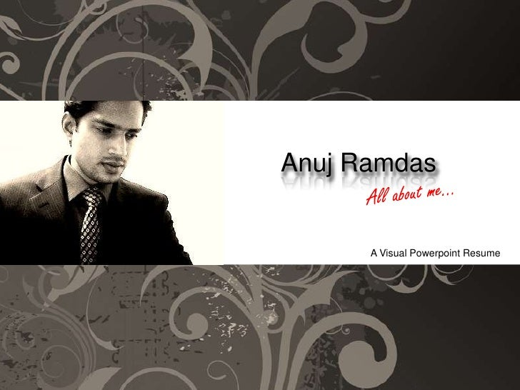 AnujRamdas<br />All about me...<br />A Visual Powerpoint Resume<br />