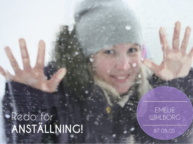 EMELIE WIHLBORG 87 05 05 Redo för ANSTÄLLNING!