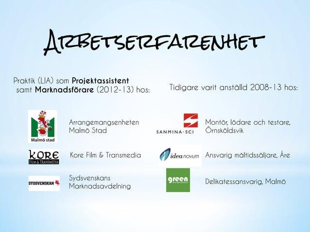 Arbetserfarenhet Praktik (LIA) som Projektassistent samt Marknadsförare (2012-13) hos: Tidigare varit anställd 2008-13 hos...