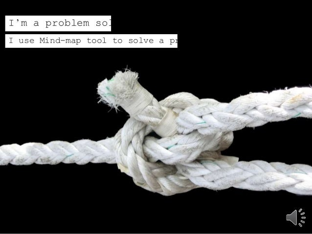 I'm a problem solver  I use Mind-map tool to solve a problem