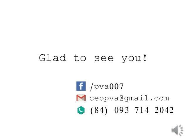 Glad to see you!  /pva007  ceopva@gmail.com  (84) 093 714 2042