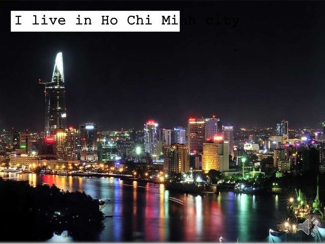 I live in Ho Chi Minh city