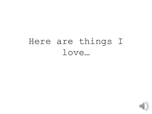 Here are things I  love…