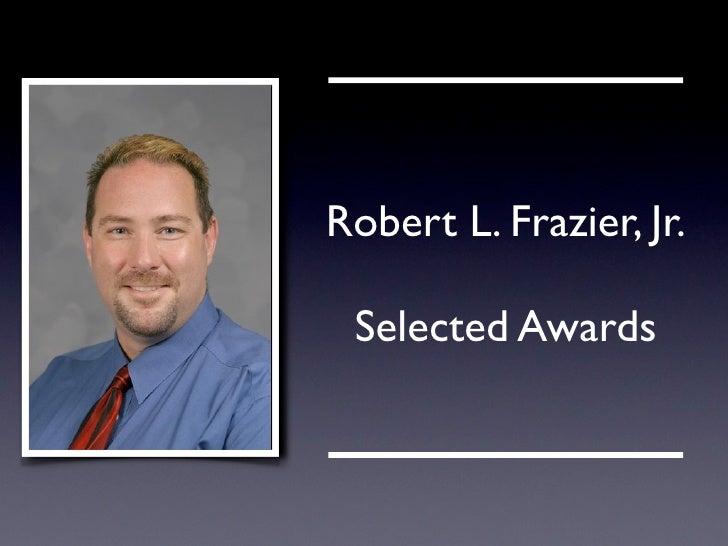 Robert L. Frazier, Jr.   Selected Awards