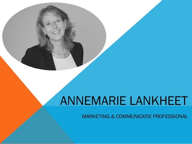 ANNEMARIE LANKHEET  MARKETING & COMMUNICATIE PROFESSIONAL