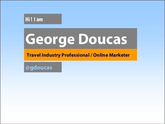 Hi ! I amGeorge DoucasTravel Industry Professional / Online Marketer@gdoucas