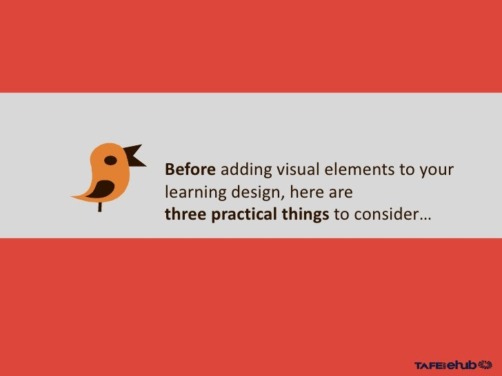 Before adding visual elements to yourlearning design, here arethree practical things to consider…