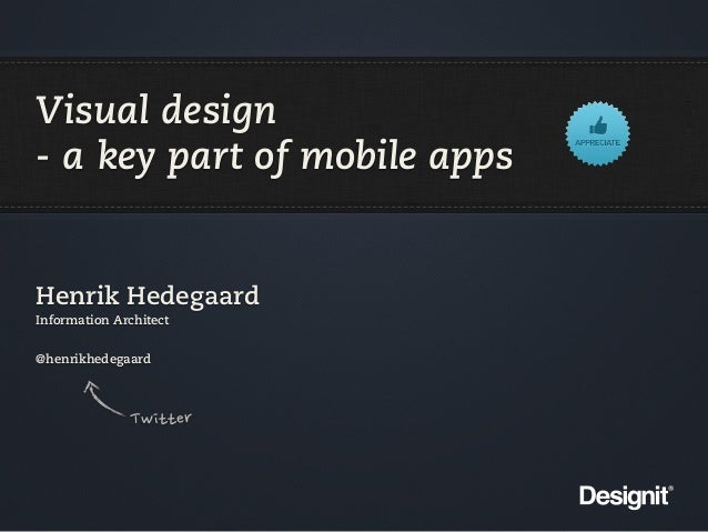 Visual design - a key part of mobile apps  Henrik Hedegaard Information Architect @henrikhedegaard